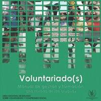 Voluntariado(s): manual para la gestión y la formación. Una mirada desde Uruguay.