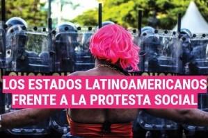 Las prácticas de los Estados latinoamericanos frente a la protesta social