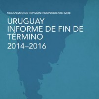 Urguay Informe de fin de término 2014–2016. Mecanismo de Revisión Independiente, 2017 | ICD – Open Government Partnership