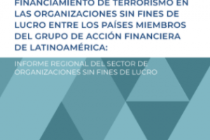 Mapeo sobre el riesgo de financiamiento de terrorismo en las organizaciones sin fines de lucro entre los países del GAFILAT: Informe regional