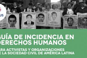 Guía de incidencia en derechos humanos para activistas y organizaciones de la sociedad civil en América Latina.