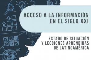 Acceso a la Información en el Siglo XXI: estado de situación y lecciones aprendidas de Latinoamérica